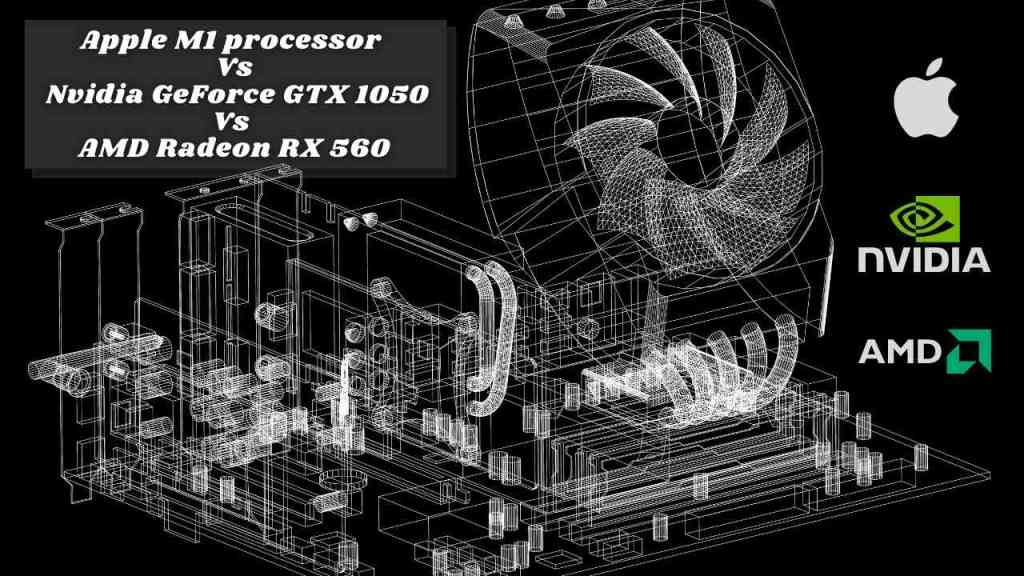Apple M1 processor vs Nvidia GeForce GTX 1050 vs AMD Radeon RX 560