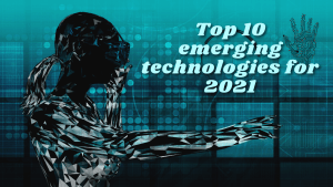 The Top 10 Emerging Technologies of 2021