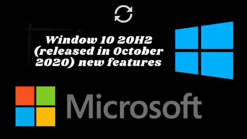 Window 10 20H2 (released in October 2020) new features