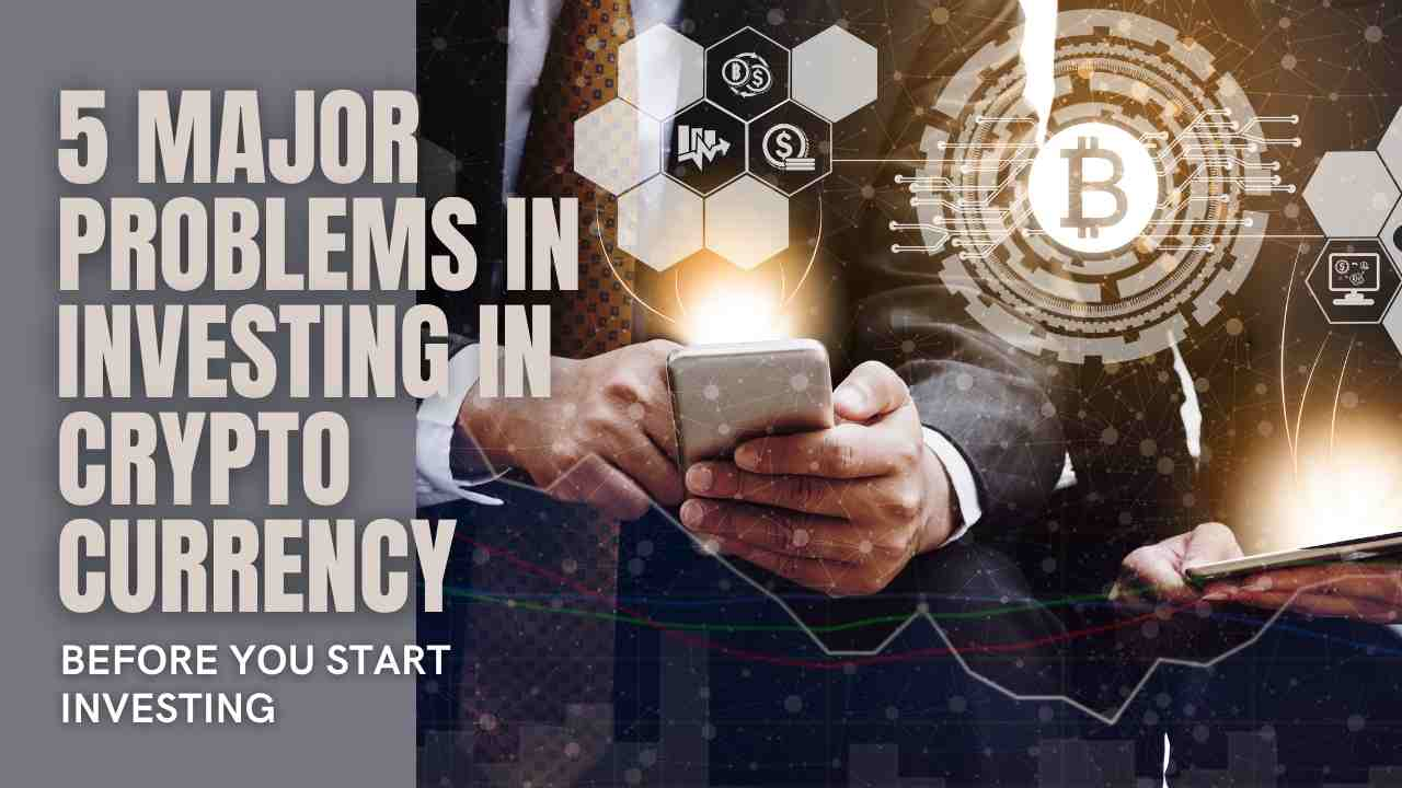 5 Major Problems in Investing with CRYPTOCURRENCY: before investment have a look