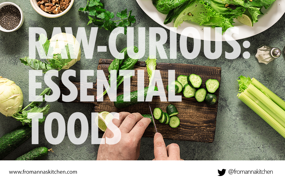Raw-curious: Essential tools to start your raw food journey, an overview From Anna's Kitchen (www.fromannaskitchen.com)