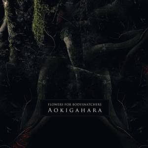 Review: Flowers for Bodysnatchers - Aokigahara