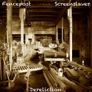 Review: Fencepost / Screenslaver - Dereliction (split)
