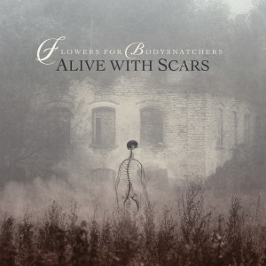 #90 | Album Review | Flowers for Bodysnatchers - Alive with Scars