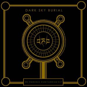 #168 | Album Review | Dark Sky Burial - De Omnibus Dubitandum Est