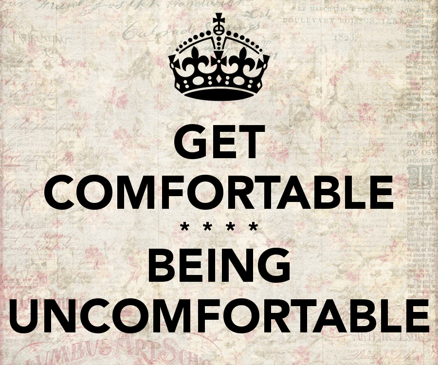 Getting Comfortable Being Uncomfortable