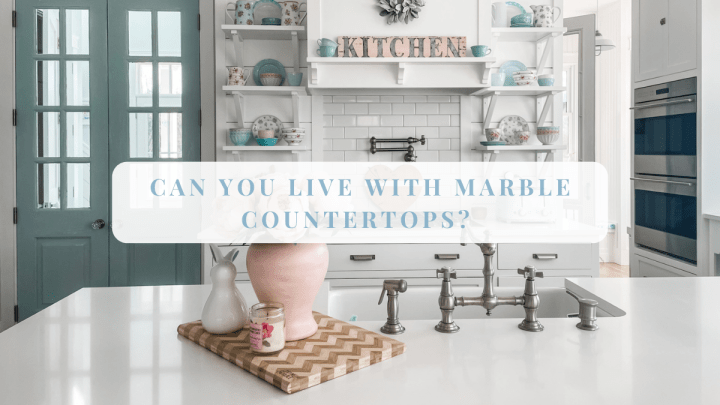 Can you Live with Marble Countertops?