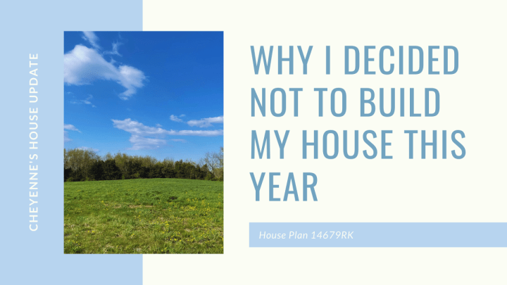 Why I Decided Not to Build My House This Year