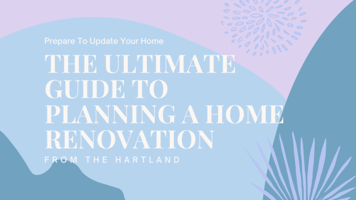 The Ultimate Guide to Planning a Home Renovation