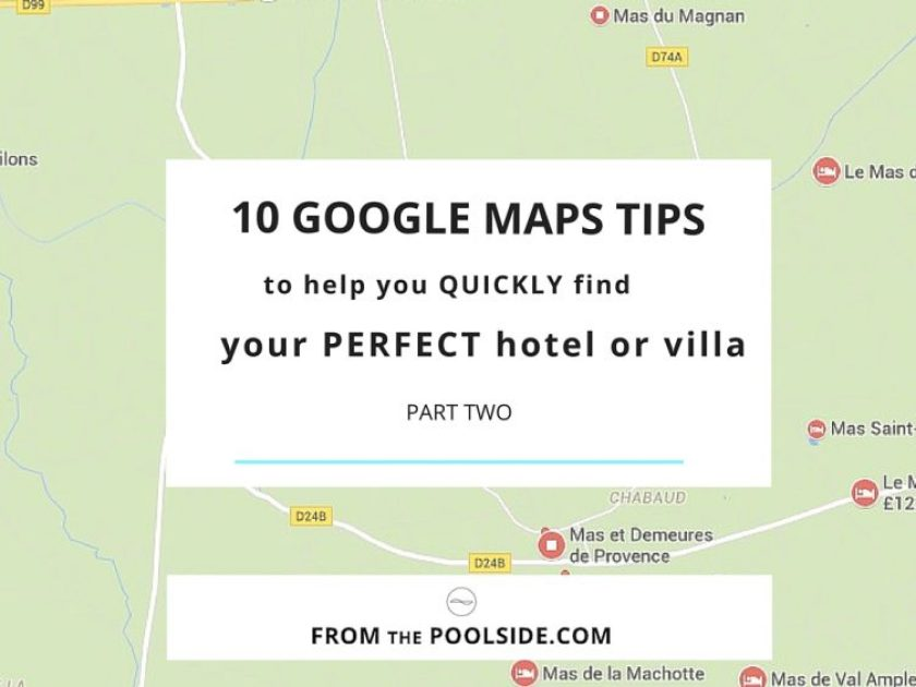 10 easy Google maps tips to help you find a perfect villa rental or hotel.