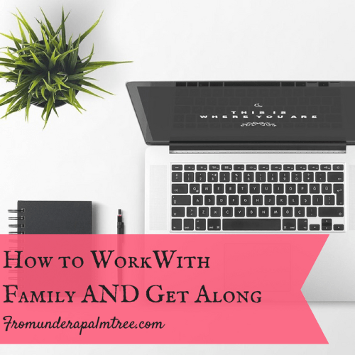 How to Work With Family AND Get Along by From Under a Palm Tree