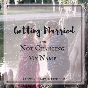 Getting Married and Not Changing My Name