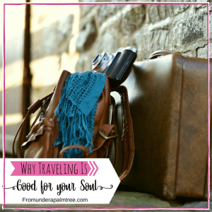 Why Traveling is Good for Your Soul