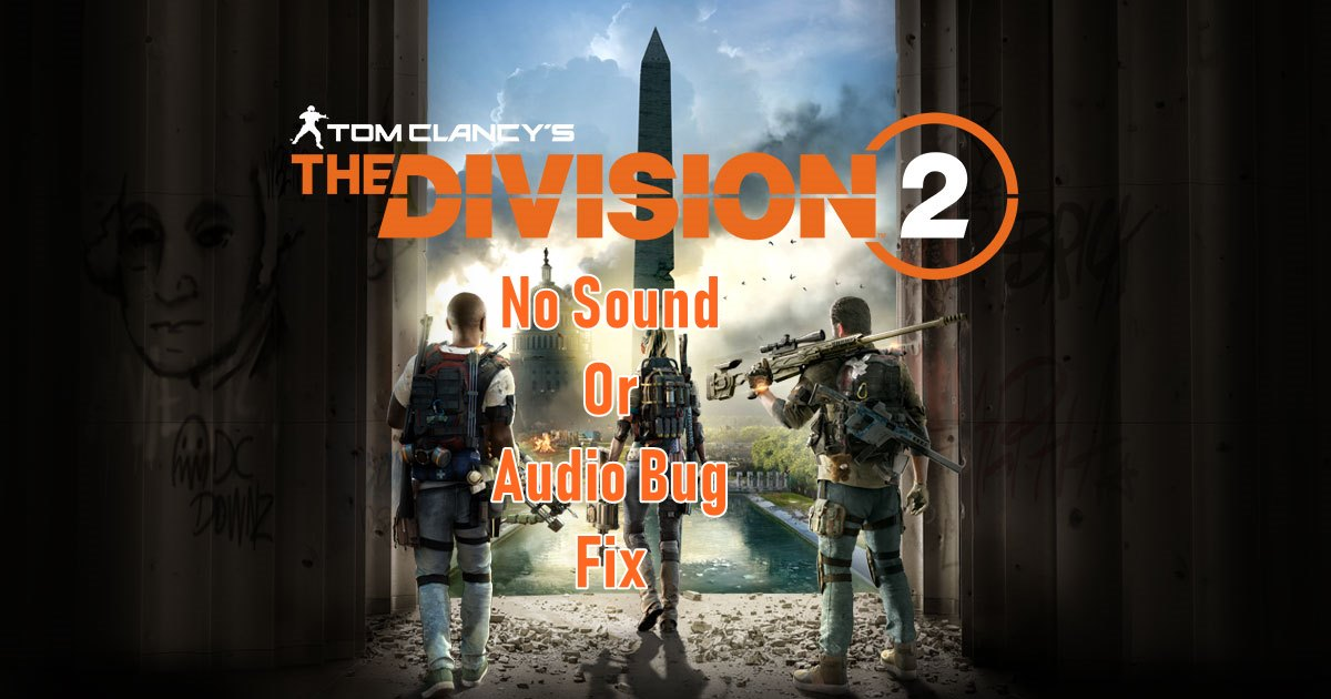 No Sound Or Audio Bug In Division 2 - How To Fix - Frondtech