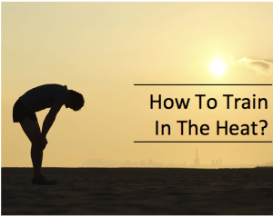 How To Train In The Heat