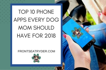 Top 10 Phone Apps Every Dog Mom Should Have for 2018