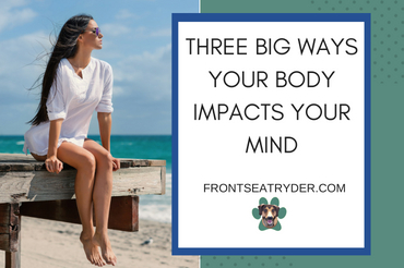 Three Big Ways Your Body Impacts Your Mind