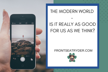 The Modern World – Is It Really as Good for Us as We Think?