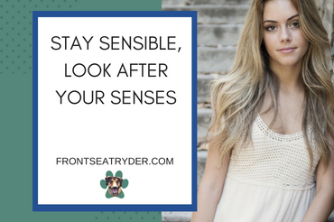 Stay Sensible, Look After Your Senses