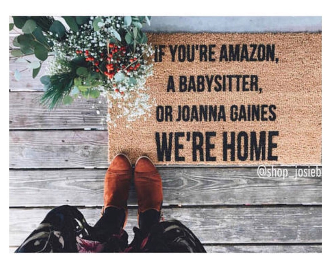 Door Mat - if you're amazon a babysitter or Joanna Gaines ...