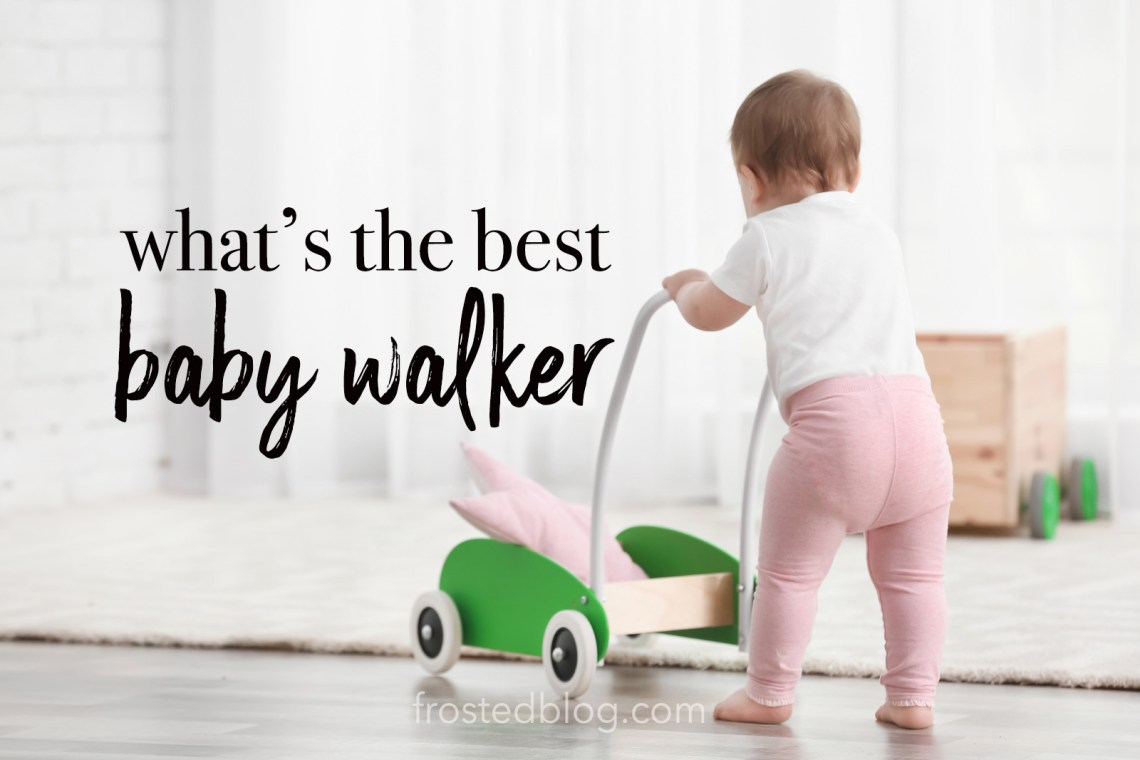 Best Baby Walker - Baby Gear most loved by moms @frostedevents