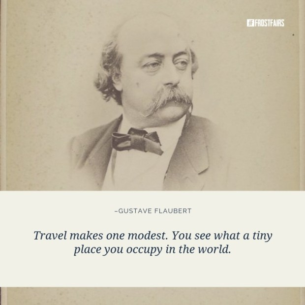 "Quote by Gustave Flaubert: ""Travel makes one modest. You see what a ..."""