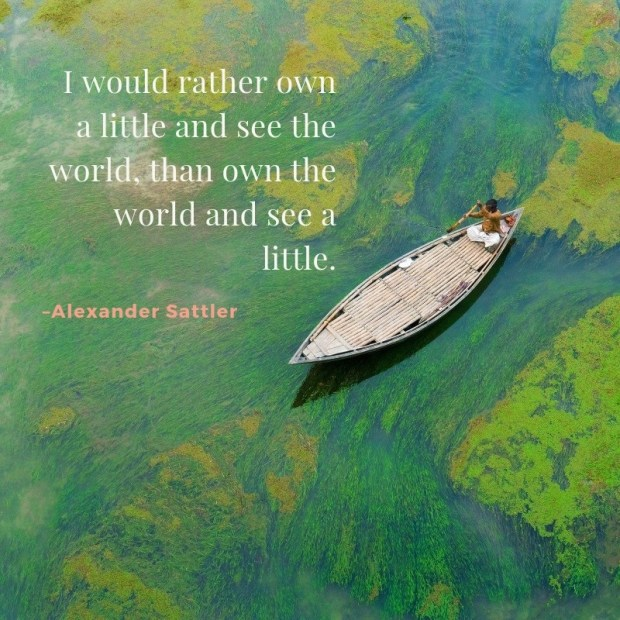 "Quote by Alexander Sattler: ""I would rather own a little and see the world, than ..."""