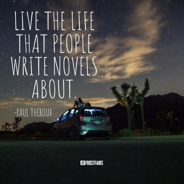 "Quote by Paul Theroux: ""Live the life that people write novels about."""