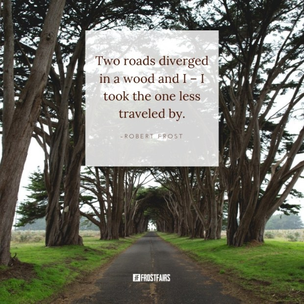"""Quote by Robert Frost: """"Two roads diverged in a wood and I – I took the one less traveled by."""""""