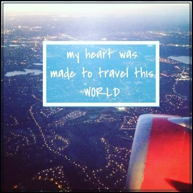 "Quote by Anonymous Author: ""My heart was made to travel this world."""