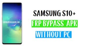 Samsung S10 Plus FRP Bypass with FRP Bypass APK 2020 - Without PC