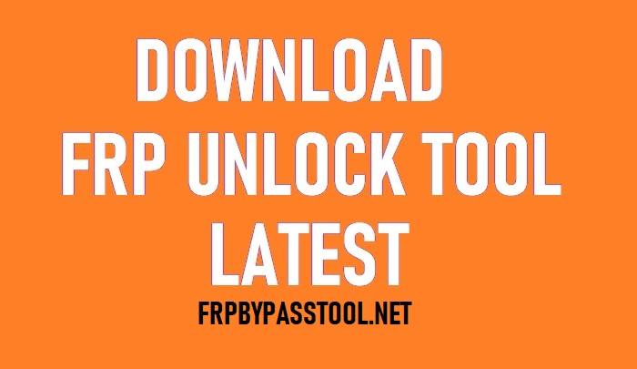 FRP Unlock Tool 2020 Download to Remove All Android FRP lock