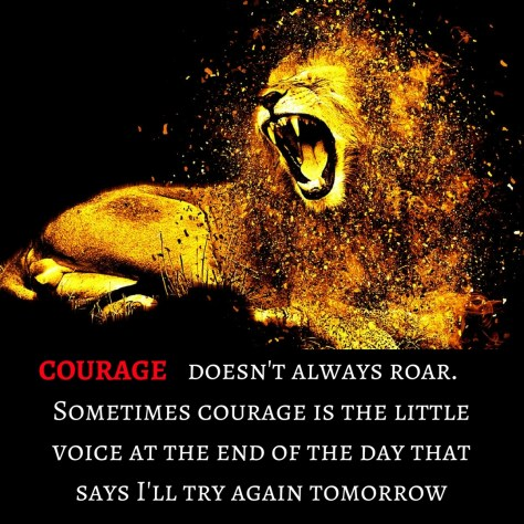 Courage does'nt always roar.