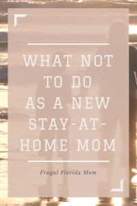 What NOT To Do As A New Stay-At-Home Mom