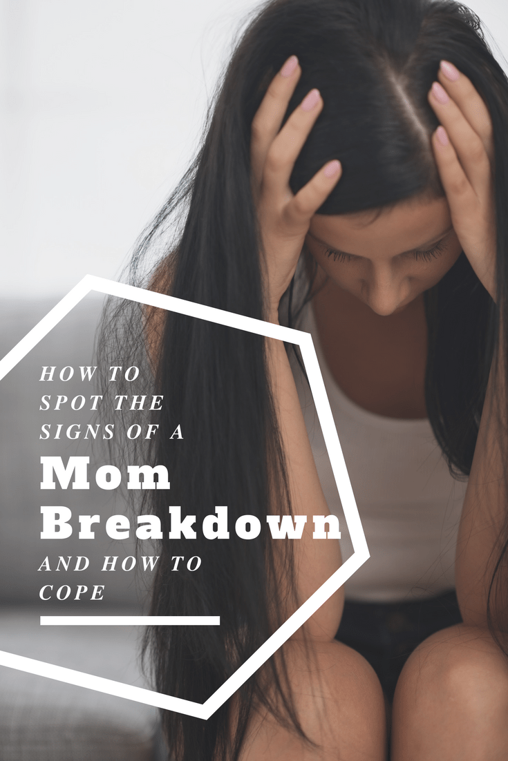 How To Spot The Signs Of A Mom Breakdown & How To Cope