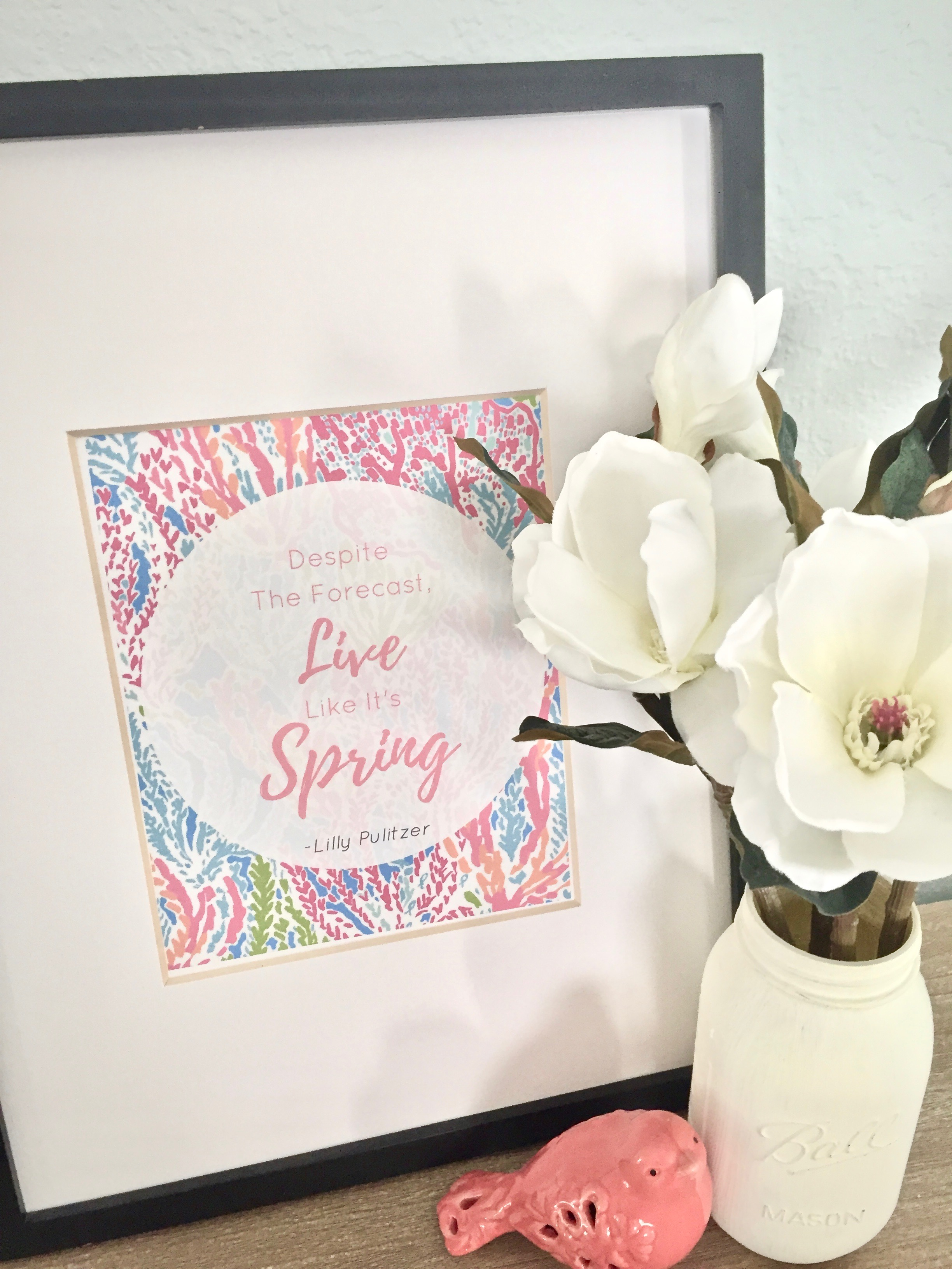 Lilly Pulitzer Spring Quote - Affordable Ways To Spruce Up Your Home For Spring - With Free Spring Printables