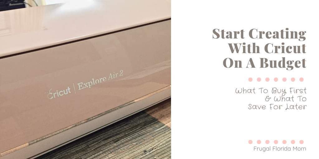 Start Creating With Cricut On A Budget - What To Buy First & What To Save For Later