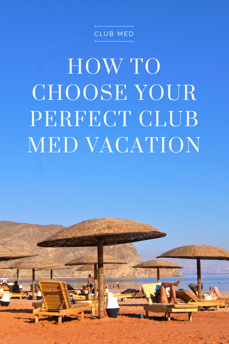 How to choose your perfect Club Med Vacation - a guide based on your tastes and desires