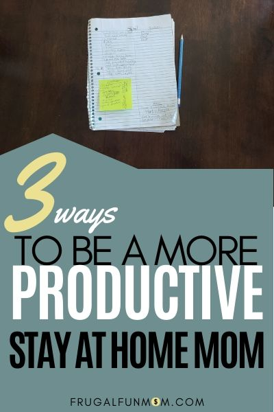 3 Ways To Be A More Productive Stay At Home Mom   Frugal Fun Mom