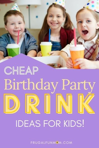 Cheap Birthday Party Drink Ideas For Kids | Frugal Fun Mom
