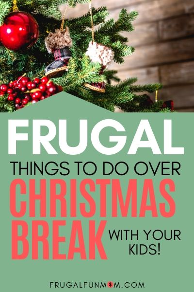 Frugal Things To Do Over Christmas Break | Frugal Fun Mom