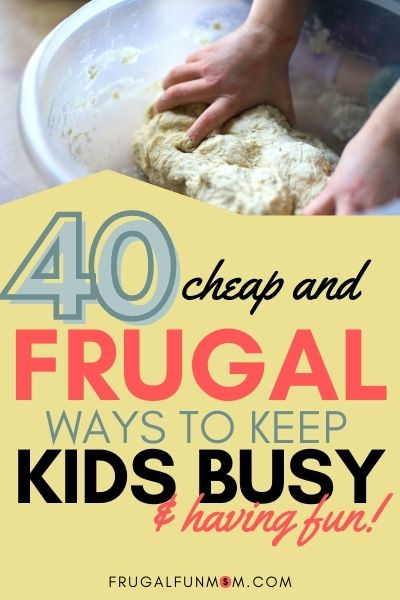 40 Cheap and Frugal Ways To Keep Kids Busy & Having Fun!