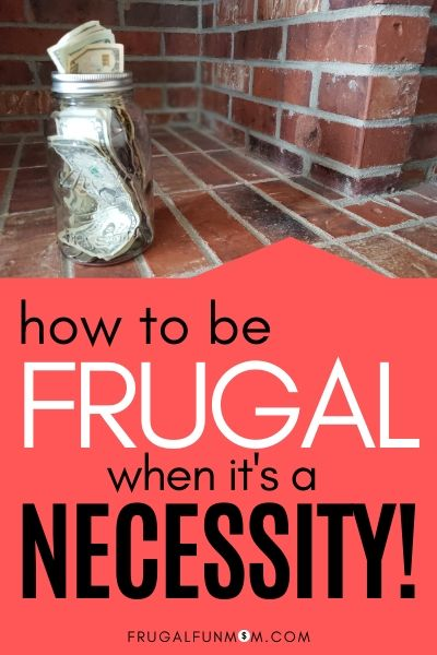 How To Be Frugal When You NEED To Be | Frugal Fun Mom