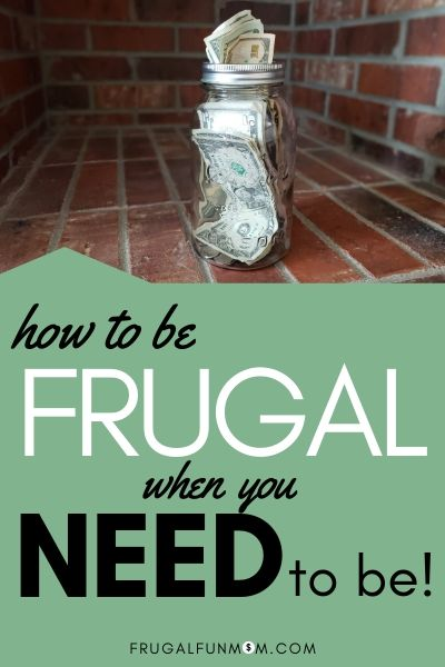How To Be Frugal When You NEED To Be   Frugal Fun Mom