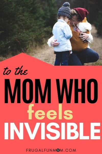 To The Mom Who Feels Invisible | Frugal Fun Mom