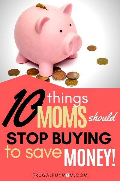 10 Things Moms Should Stop Buying To Save Money | Frugal Fun Mom