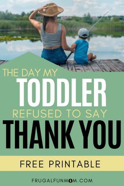 The Day My Toddler Refused To Say Thank You | Frugal Fun Mom