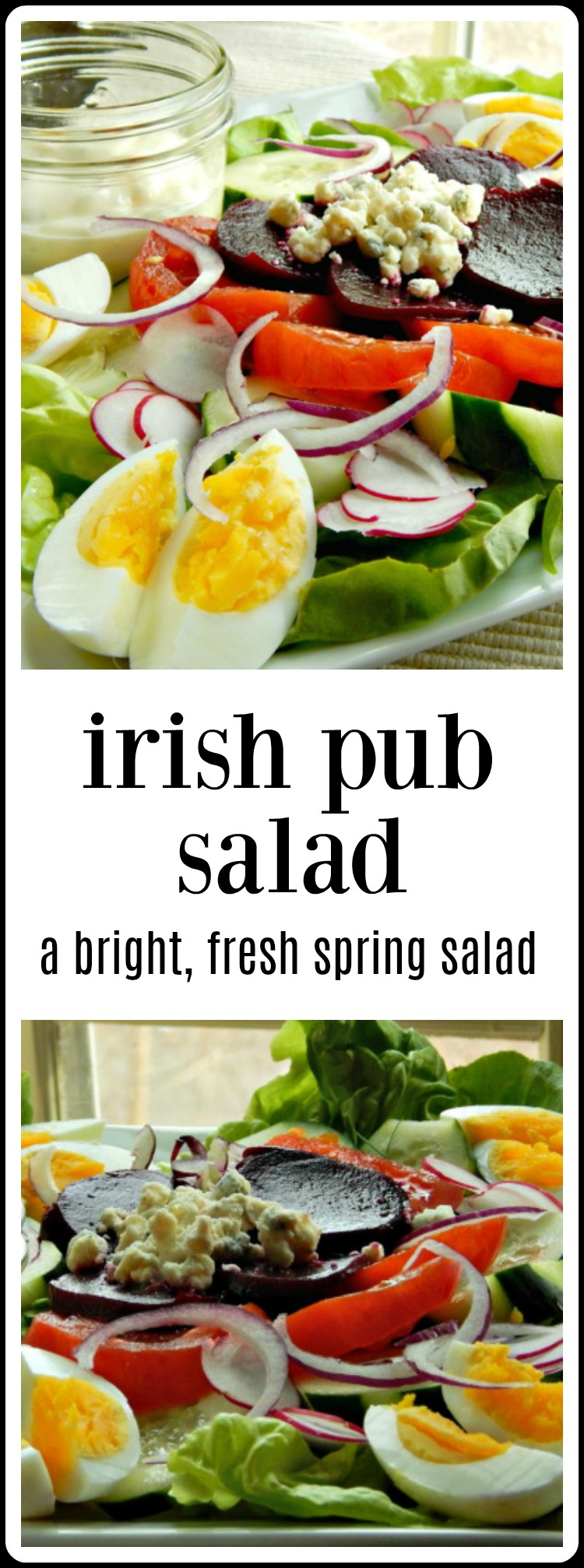 Irish Pub Salad is a tasty salad that bridges the gap from winter to spring, Beautiful bibb lettuce, salad bar type veggies, an amazing home-made dressing (OMG that dressing!) and bleu cheese. The beets are my Irish Grandma's recipe, but jarred will do.