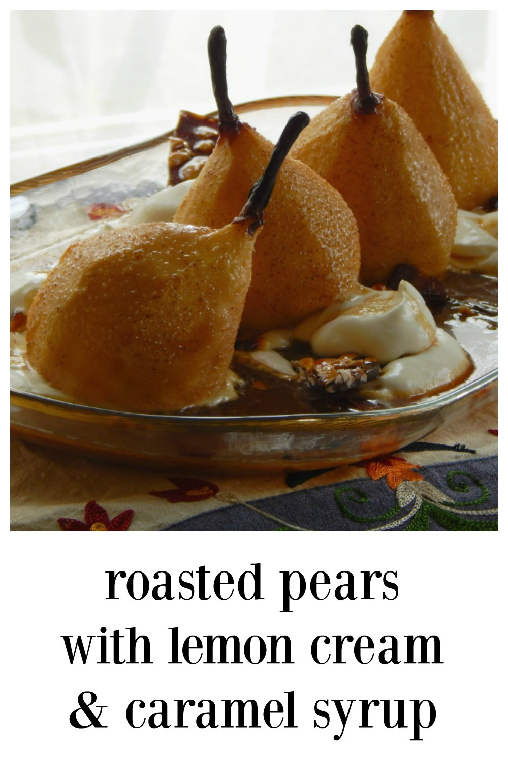 An absolute show stopper of a dessert, Roasted Pears with Lemon Cream (made from lemon curd) and a caramel sauce are crazy good. There's a crunchy praline, too. Nothing is hard about this dessert, just several components, most can be made ahead. #ThanksgivingDessert #RoastedPears #RoastedPearsLemonCream