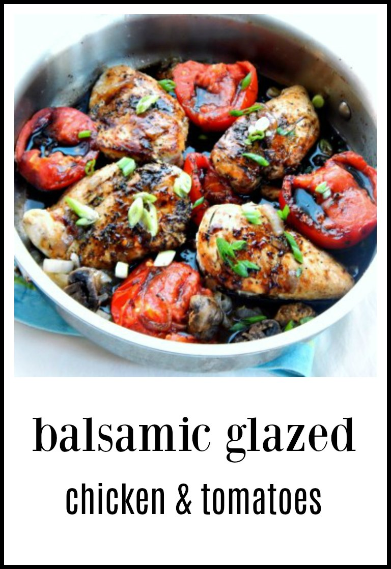 Balsamic Glazed Chicken Tomatoes may be fast and easy but it is a magical alchemy of flavors. You'll want the best tomatoes for this! #BalsamicChickenTomatoes #BalsamicChicken